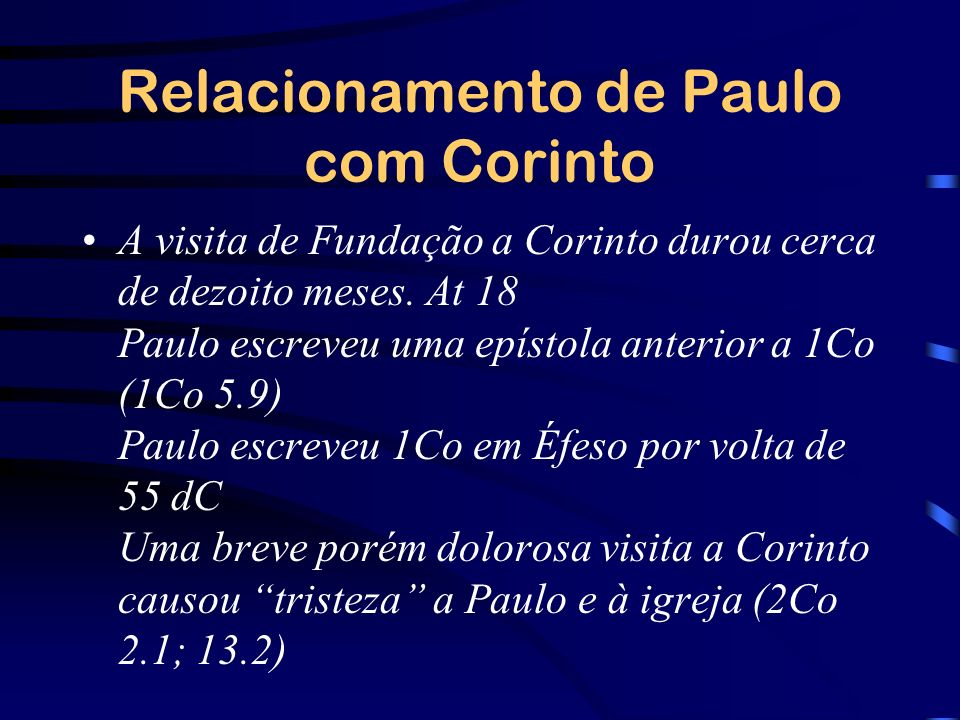 Relacionamento de Paulo com Corinto A visita de Fundação a Corinto durou cerca de dezoito meses. At 18 Paulo escreveu uma epístola anterior a 1Co (1Co