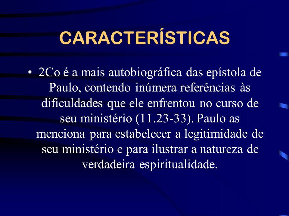CARACTERÍSTICAS 2Co é a mais autobiográfica das epístola de Paulo, contendo inúmera referências às dificuldades que ele enfrentou no curso de seu mini