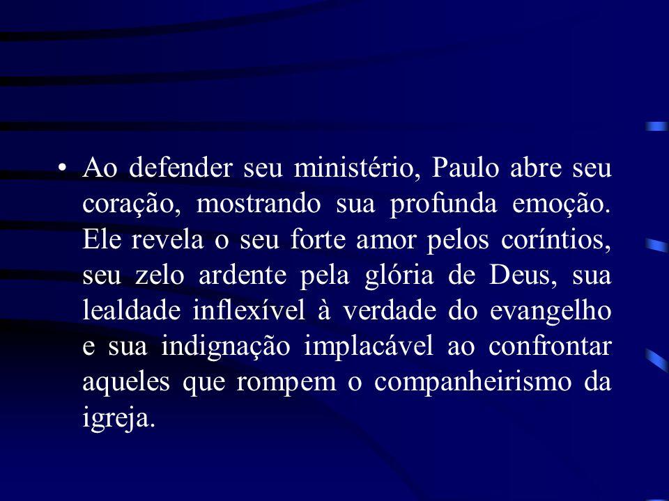 Ao defender seu ministério, Paulo abre seu coração, mostrando sua profunda emoção. Ele revela o seu forte amor pelos coríntios, seu zelo ardente pela