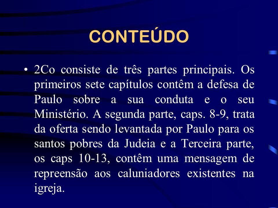 CONTEÚDO 2Co consiste de três partes principais. Os primeiros sete capítulos contêm a defesa de Paulo sobre a sua conduta e o seu Ministério. A segund