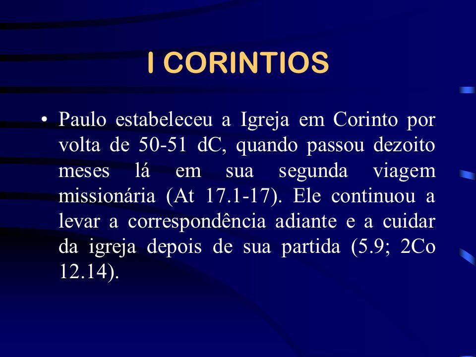 I CORINTIOS Paulo estabeleceu a Igreja em Corinto por volta de 50-51 dC, quando passou dezoito meses lá em sua segunda viagem missionária (At 17.1-17)
