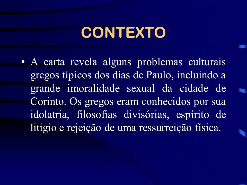 CONTEXTO A carta revela alguns problemas culturais gregos típicos dos dias de Paulo, incluindo a grande imoralidade sexual da cidade de Corinto. Os gr