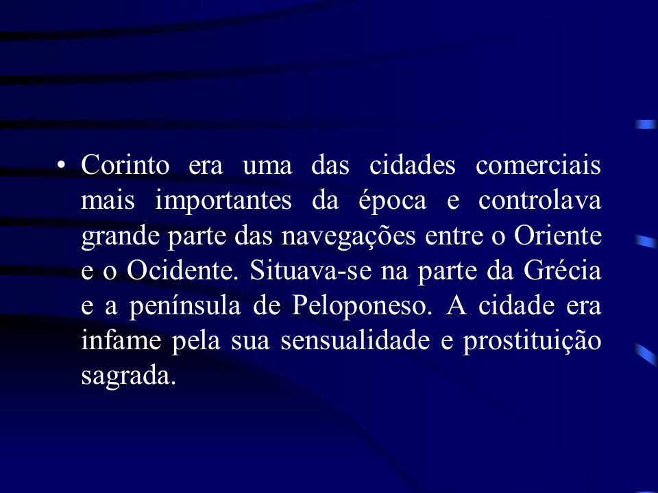 Corinto era uma das cidades comerciais mais importantes da época e controlava grande parte das navegações entre o Oriente e o Ocidente. Situava-se na
