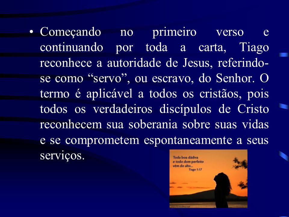 Começando no primeiro verso e continuando por toda a carta, Tiago reconhece a autoridade de Jesus, referindo- se como servo, ou escravo, do Senhor. O