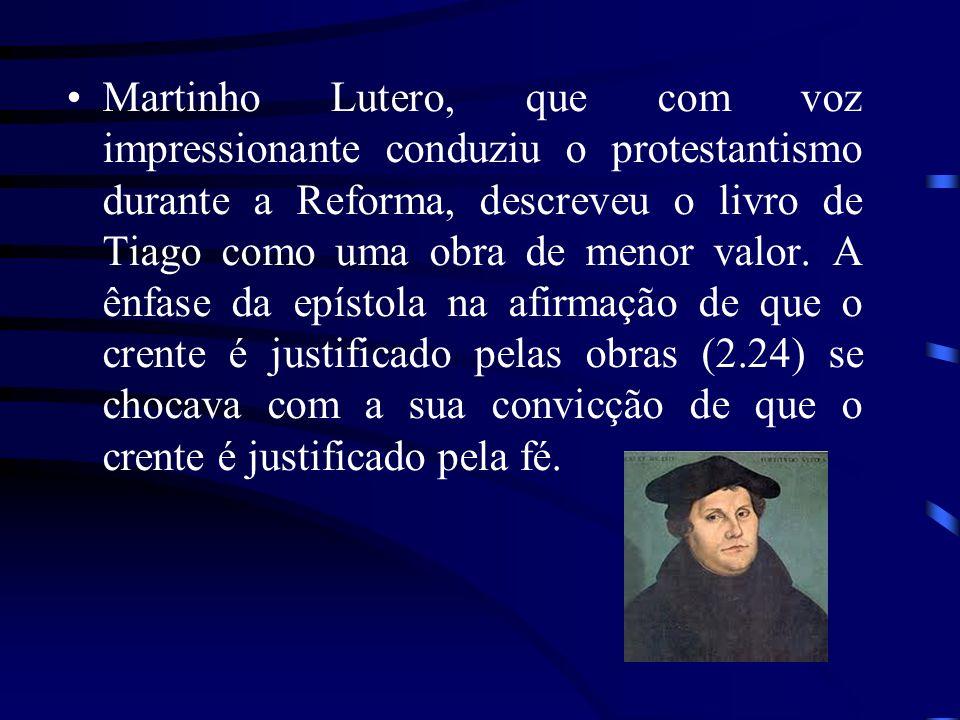Martinho Lutero, que com voz impressionante conduziu o protestantismo durante a Reforma, descreveu o livro de Tiago como uma obra de menor valor. A ên
