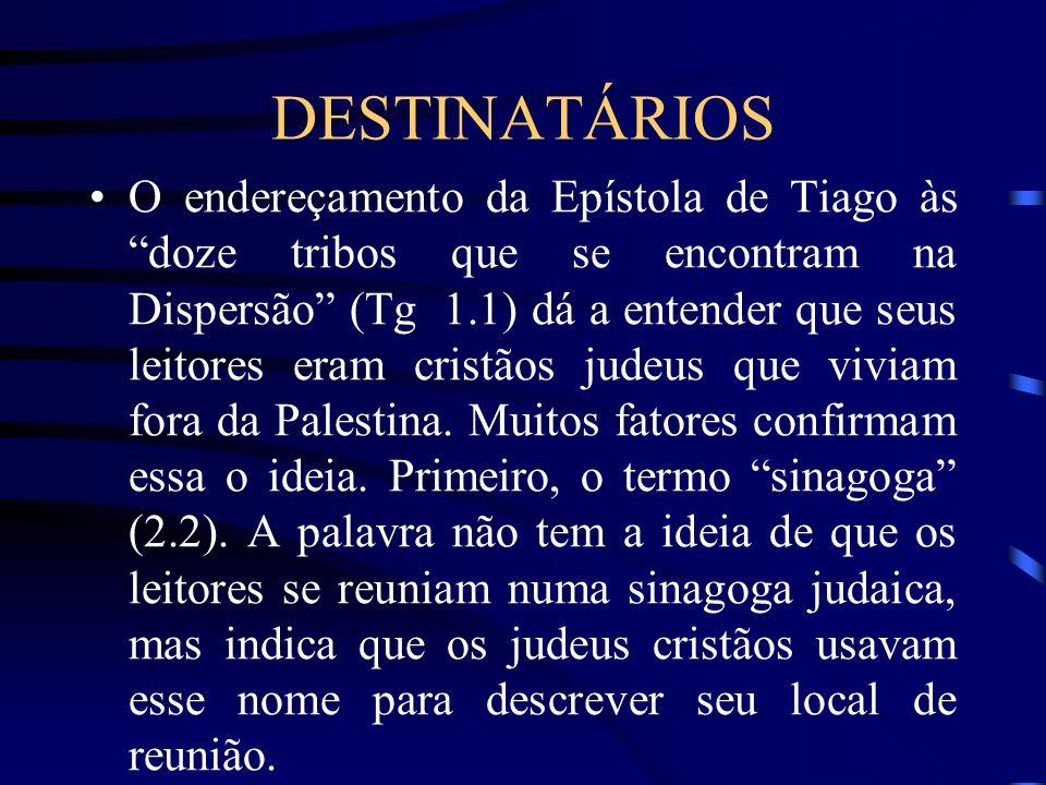 DESTINATÁRIOS O endereçamento da Epístola de Tiago às doze tribos que se encontram na Dispersão (Tg 1.1) dá a entender que seus leitores eram cristãos