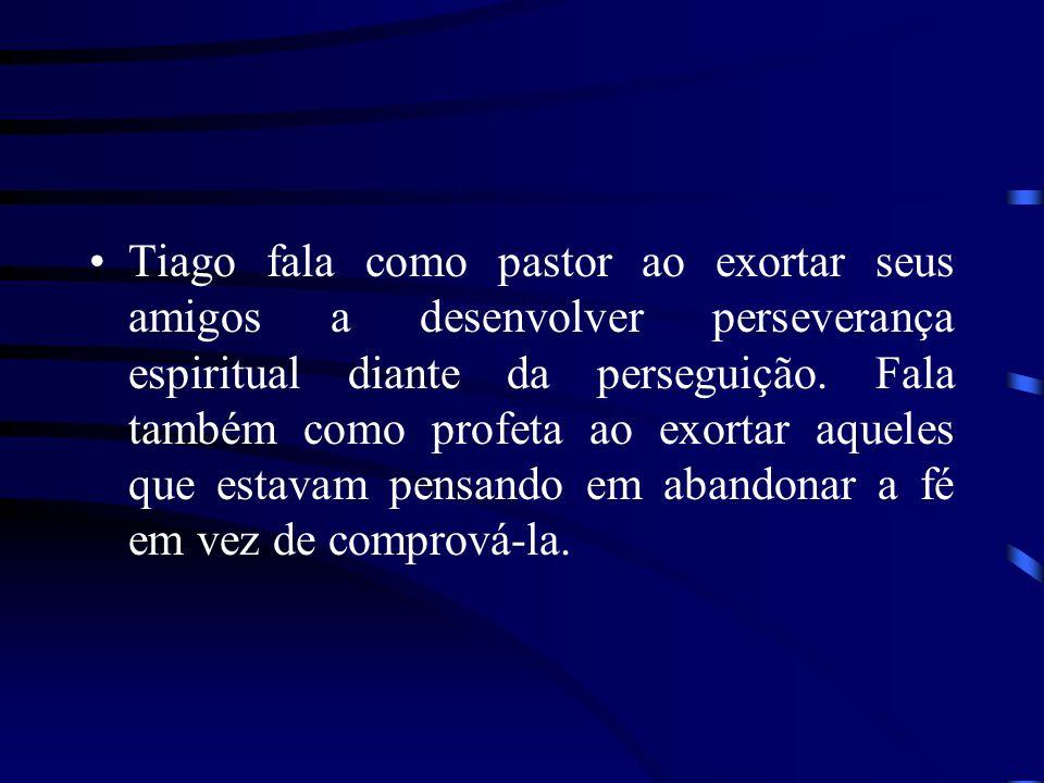 Tiago fala como pastor ao exortar seus amigos a desenvolver perseverança espiritual diante da perseguição. Fala também como profeta ao exortar aqueles