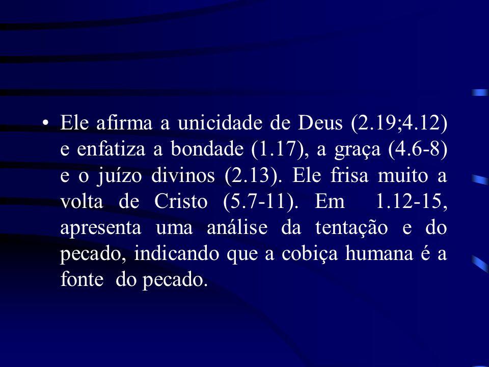 Ele afirma a unicidade de Deus (2.19;4.12) e enfatiza a bondade (1.17), a graça (4.6-8) e o juízo divinos (2.13). Ele frisa muito a volta de Cristo (5