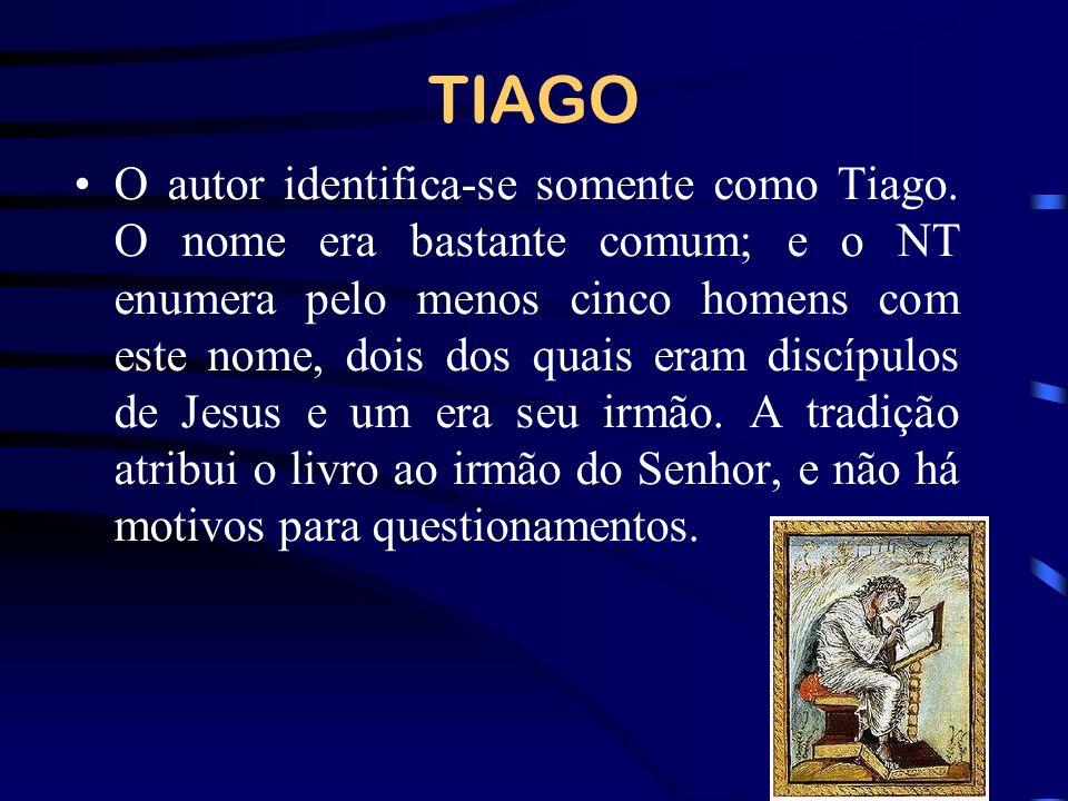 TIAGO O autor identifica-se somente como Tiago. O nome era bastante comum; e o NT enumera pelo menos cinco homens com este nome, dois dos quais eram d