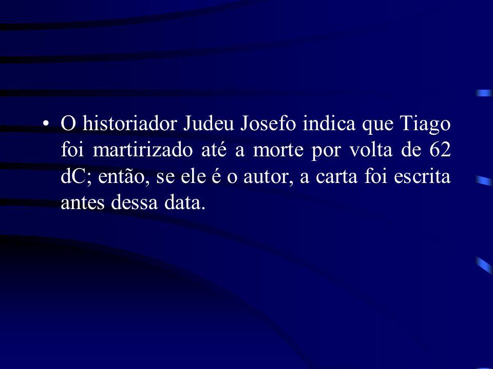 O historiador Judeu Josefo indica que Tiago foi martirizado até a morte por volta de 62 dC; então, se ele é o autor, a carta foi escrita antes dessa d
