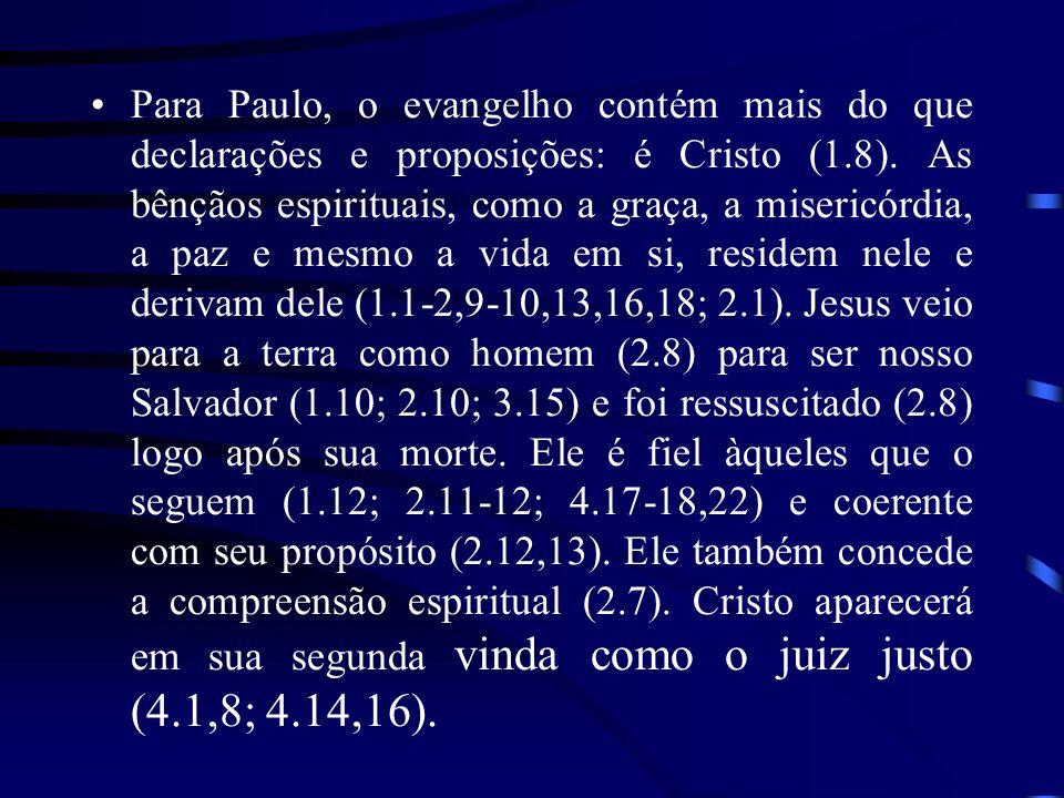 Para Paulo, o evangelho contém mais do que declarações e proposições: é Cristo (1.8). As bênçãos espirituais, como a graça, a misericórdia, a paz e me