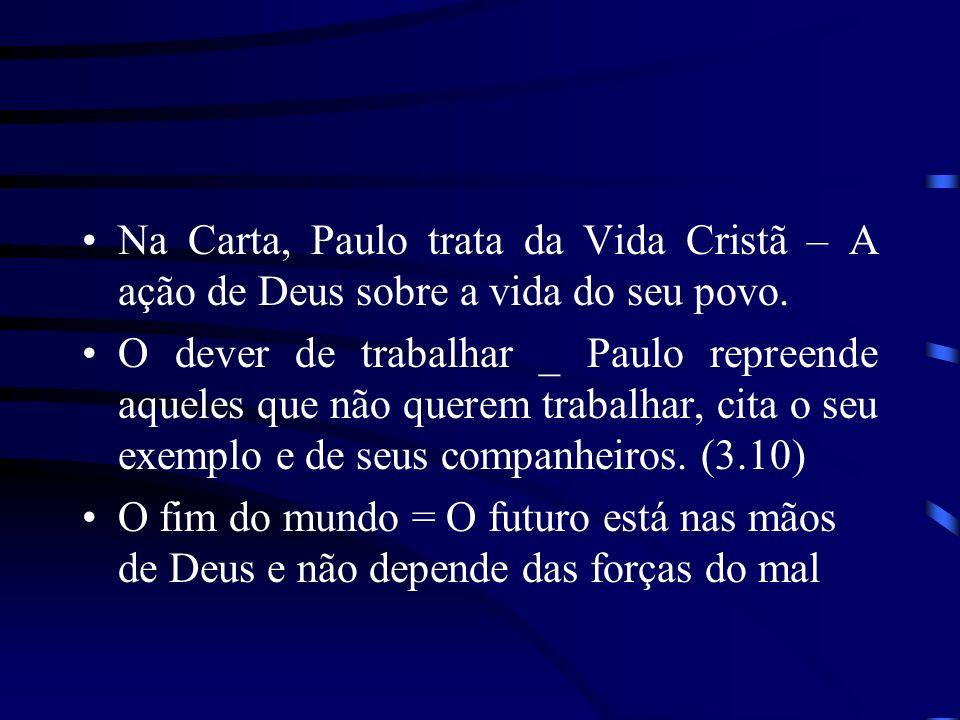 Na Carta, Paulo trata da Vida Cristã – A ação de Deus sobre a vida do seu povo. O dever de trabalhar _ Paulo repreende aqueles que não querem trabalha