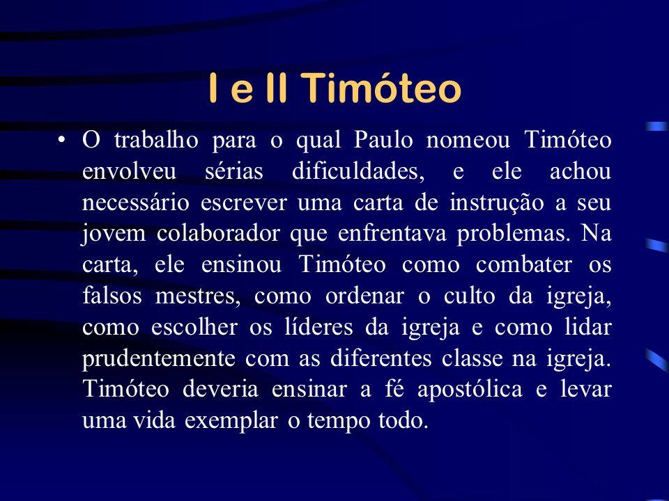 I e II Timóteo O trabalho para o qual Paulo nomeou Timóteo envolveu sérias dificuldades, e ele achou necessário escrever uma carta de instrução a seu
