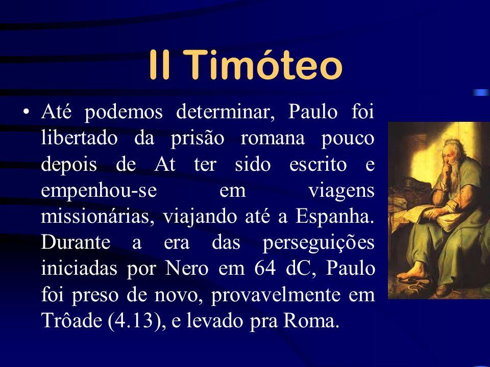 II Timóteo Até podemos determinar, Paulo foi libertado da prisão romana pouco depois de At ter sido escrito e empenhou-se em viagens missionárias, via