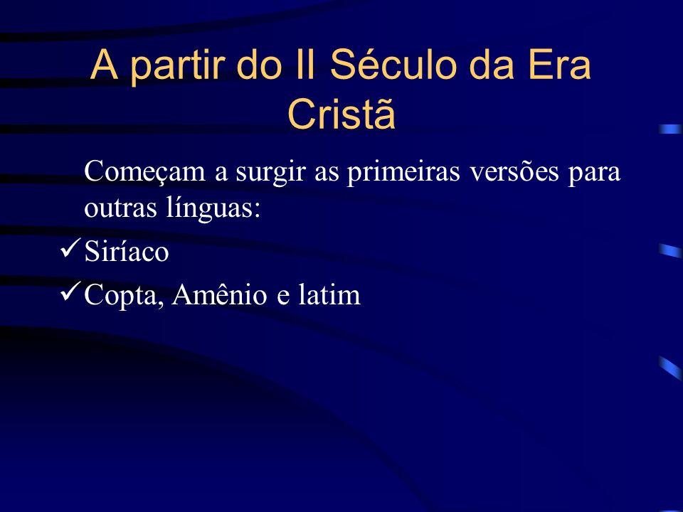 A partir do II Século da Era Cristã Começam a surgir as primeiras versões para outras línguas: Siríaco Copta, Amênio e latim