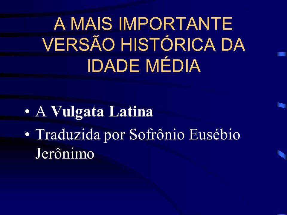 A MAIS IMPORTANTE VERSÃO HISTÓRICA DA IDADE MÉDIA A Vulgata Latina Traduzida por Sofrônio Eusébio Jerônimo