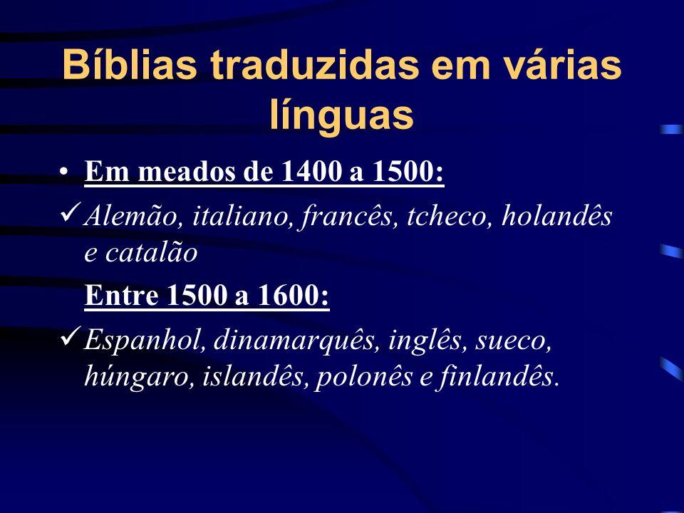 Bíblias traduzidas em várias línguas Em meados de 1400 a 1500: Alemão, italiano, francês, tcheco, holandês e catalão Entre 1500 a 1600: Espanhol, dina