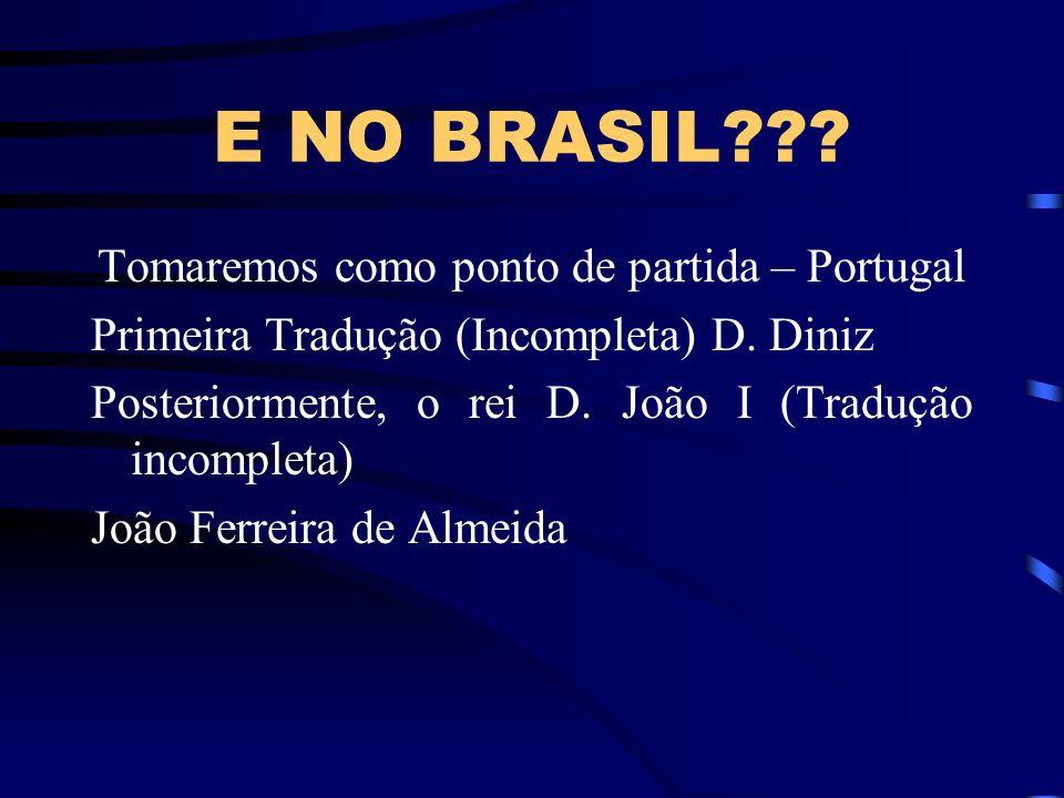 E NO BRASIL??? Tomaremos como ponto de partida – Portugal Primeira Tradução (Incompleta) D. Diniz Posteriormente, o rei D. João I (Tradução incompleta
