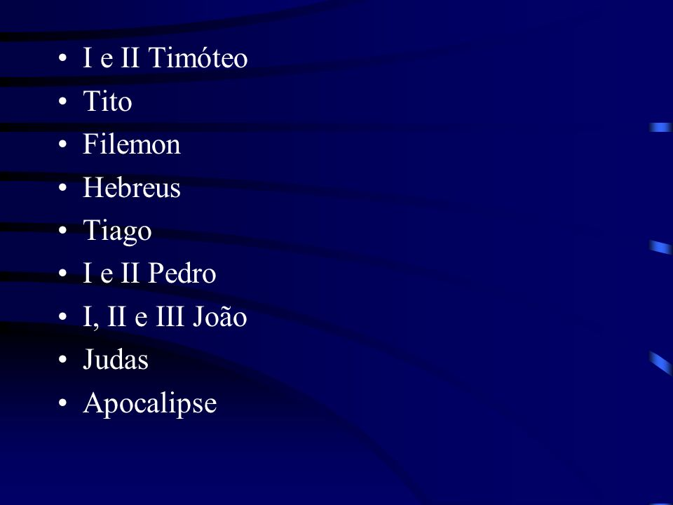 I e II Timóteo Tito Filemon Hebreus Tiago I e II Pedro I, II e III João Judas Apocalipse