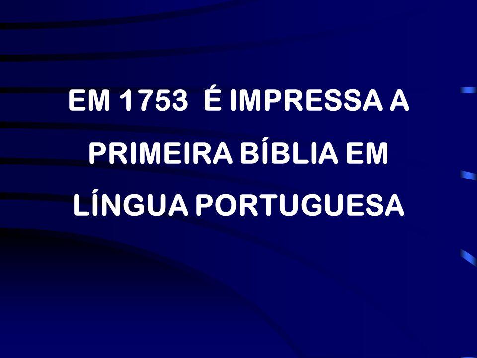 EM 1753 É IMPRESSA A PRIMEIRA BÍBLIA EM LÍNGUA PORTUGUESA