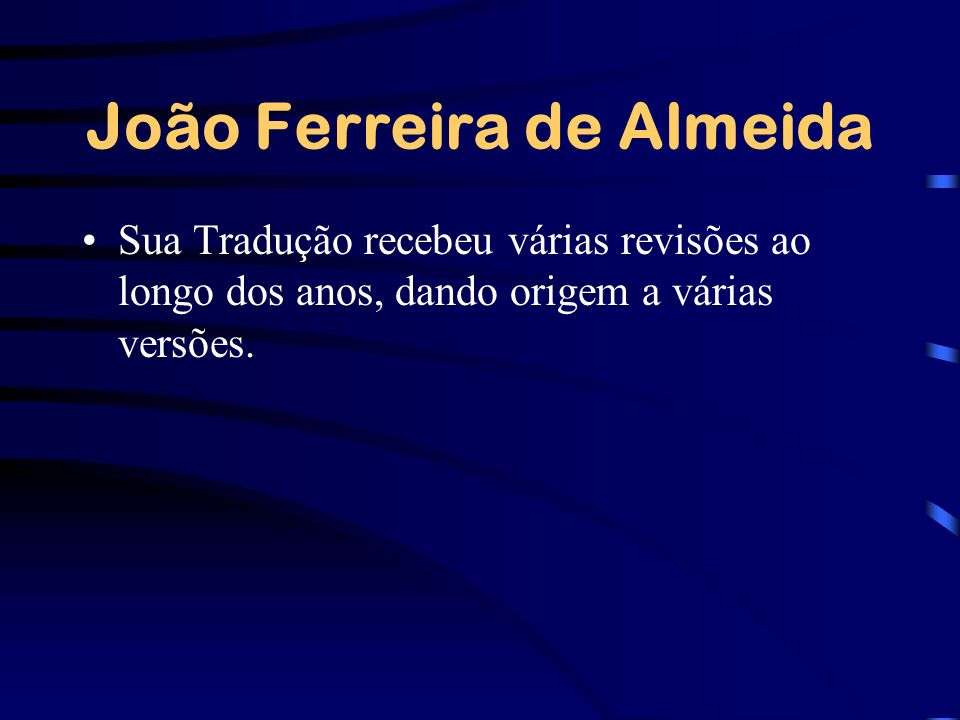 João Ferreira de Almeida Sua Tradução recebeu várias revisões ao longo dos anos, dando origem a várias versões.