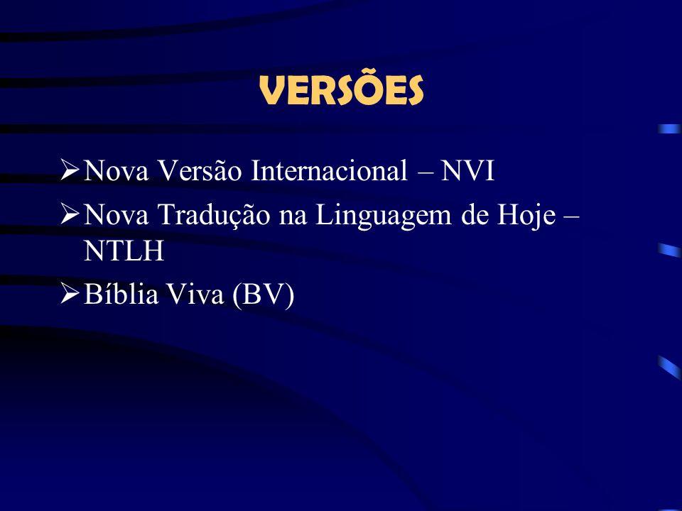 VERSÕES Nova Versão Internacional – NVI Nova Tradução na Linguagem de Hoje – NTLH Bíblia Viva (BV)