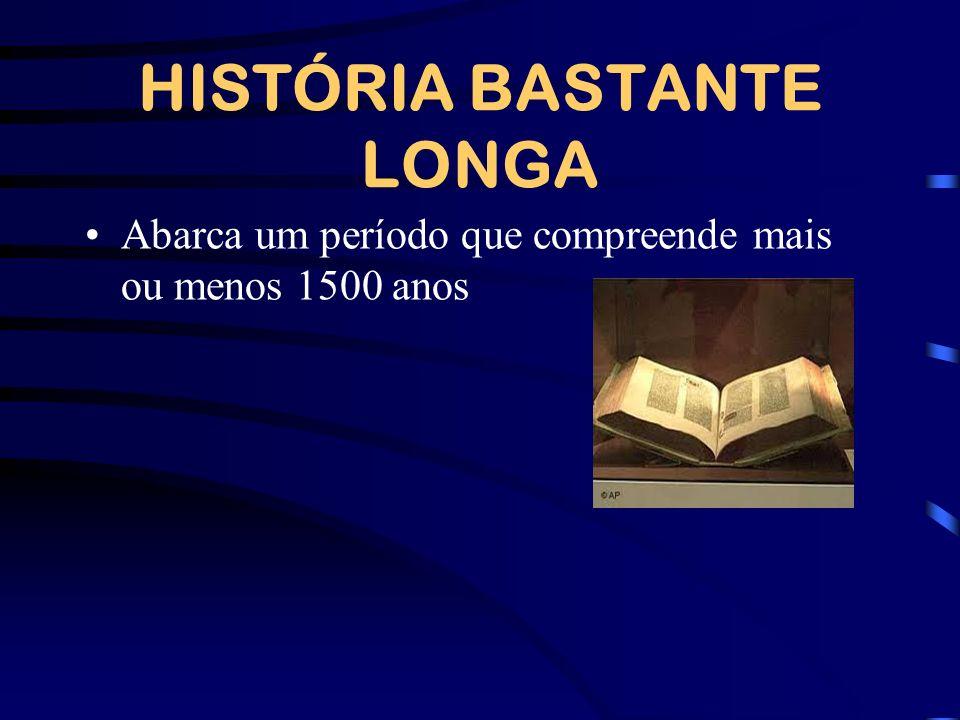 HISTÓRIA BASTANTE LONGA Abarca um período que compreende mais ou menos 1500 anos