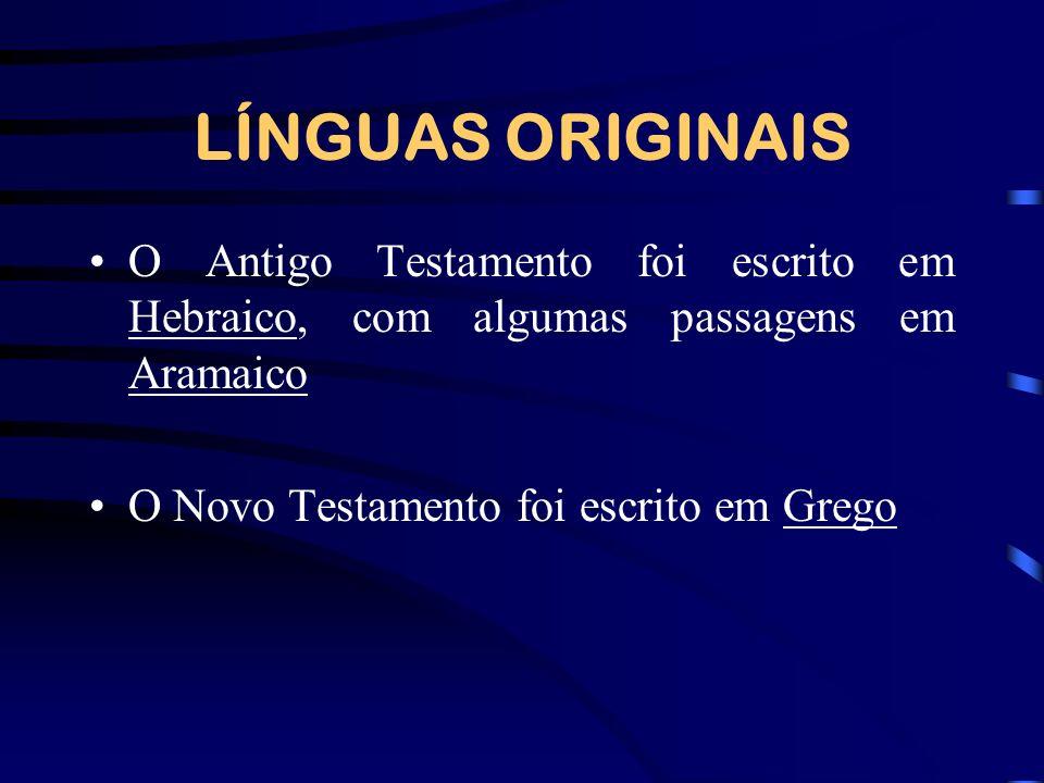 LÍNGUAS ORIGINAIS O Antigo Testamento foi escrito em Hebraico, com algumas passagens em Aramaico O Novo Testamento foi escrito em Grego