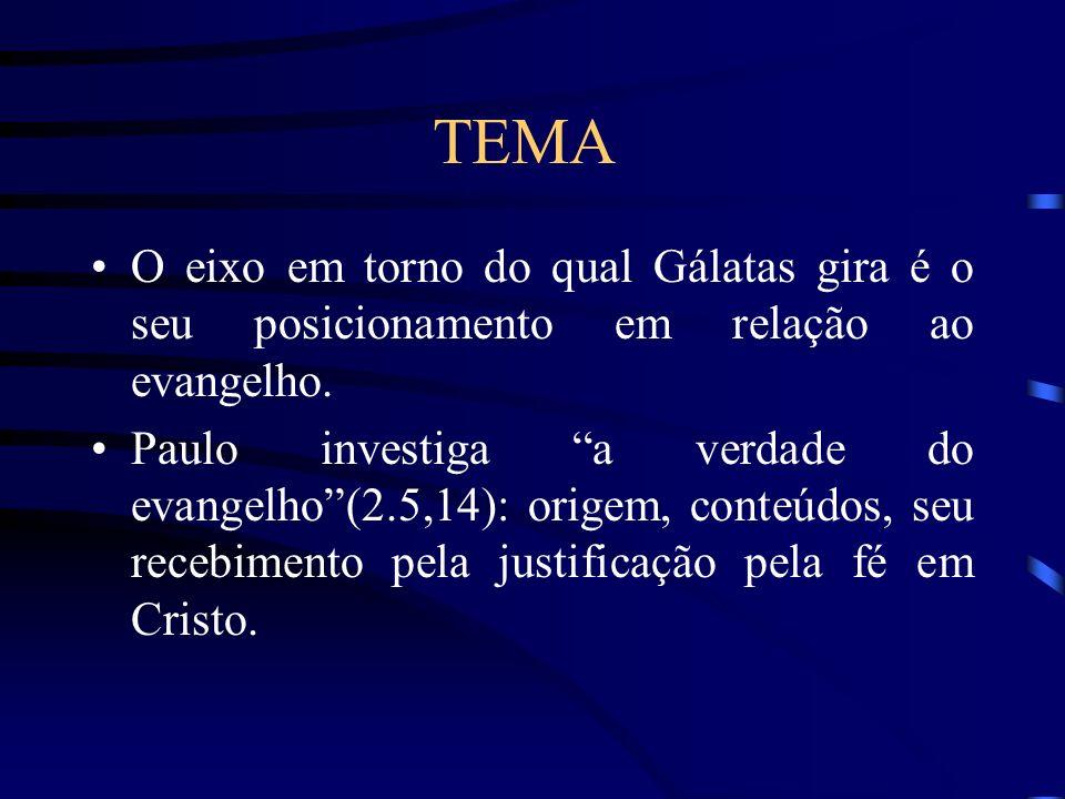 TEMA O eixo em torno do qual Gálatas gira é o seu posicionamento em relação ao evangelho. Paulo investiga a verdade do evangelho(2.5,14): origem, cont