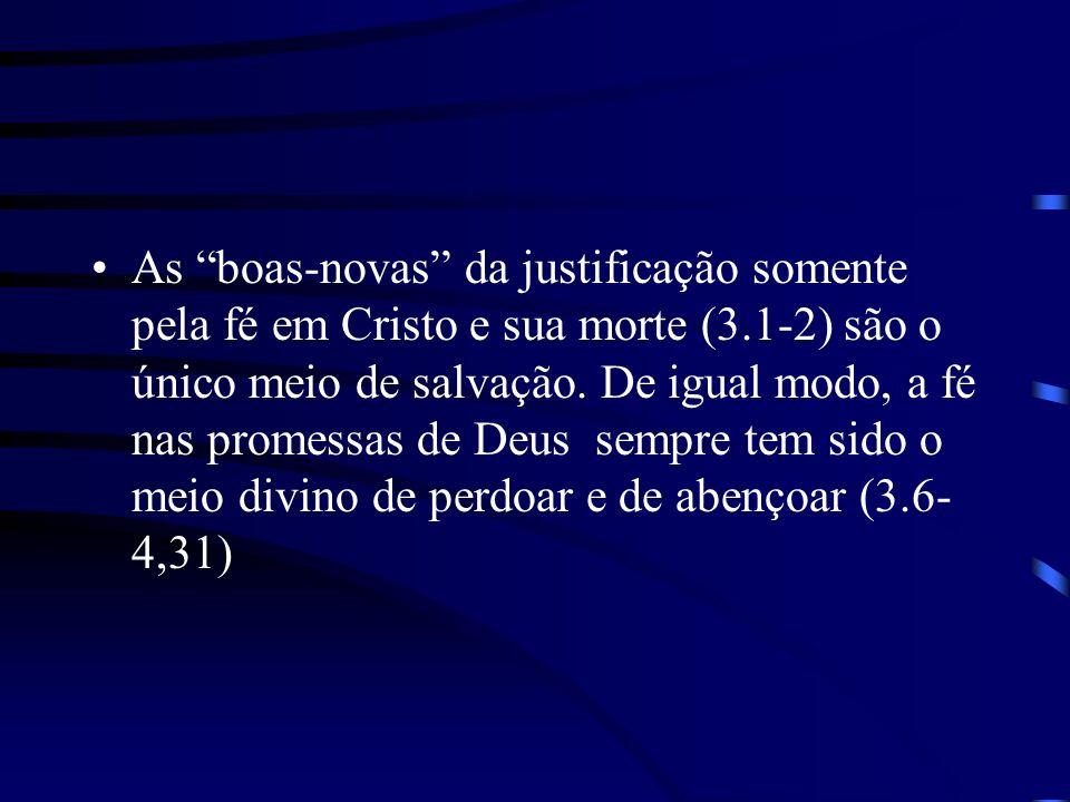 As boas-novas da justificação somente pela fé em Cristo e sua morte (3.1-2) são o único meio de salvação. De igual modo, a fé nas promessas de Deus se
