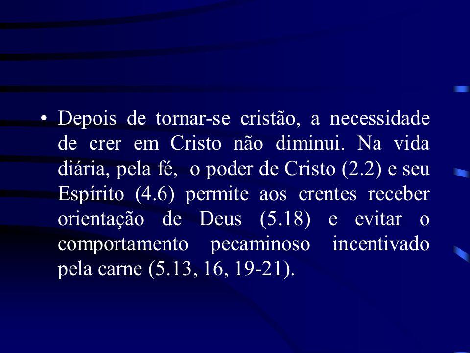 Depois de tornar-se cristão, a necessidade de crer em Cristo não diminui. Na vida diária, pela fé, o poder de Cristo (2.2) e seu Espírito (4.6) permit