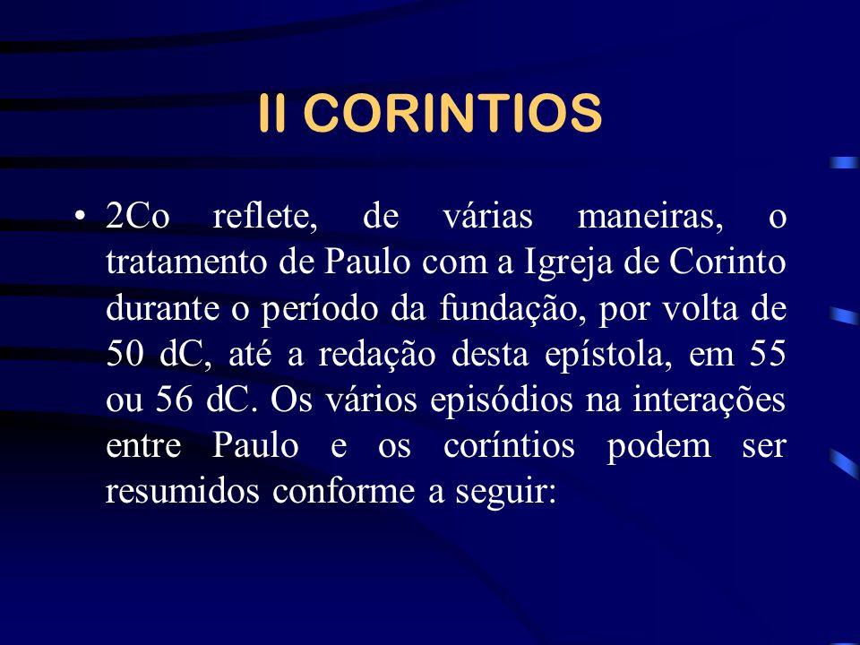II CORINTIOS 2Co reflete, de várias maneiras, o tratamento de Paulo com a Igreja de Corinto durante o período da fundação, por volta de 50 dC, até a r