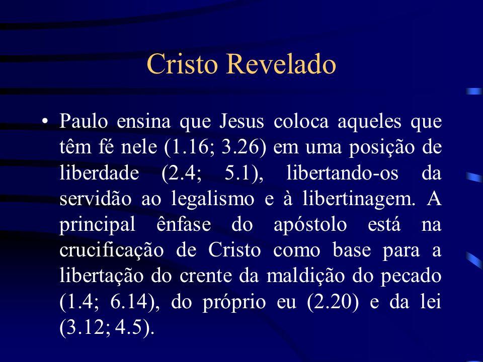 Cristo Revelado Paulo ensina que Jesus coloca aqueles que têm fé nele (1.16; 3.26) em uma posição de liberdade (2.4; 5.1), libertando-os da servidão a