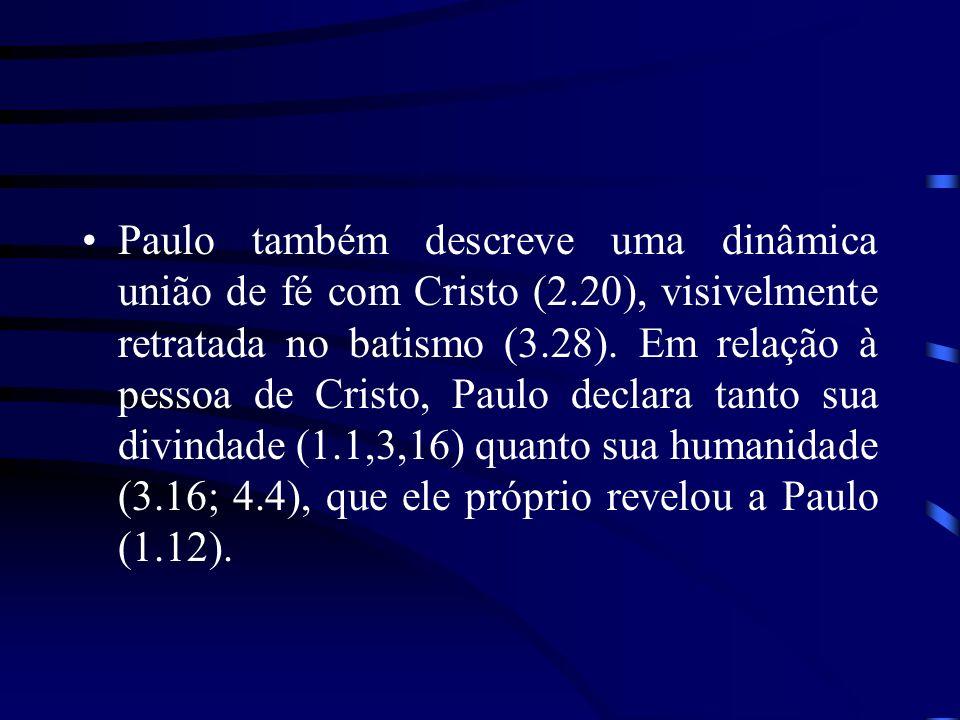 Paulo também descreve uma dinâmica união de fé com Cristo (2.20), visivelmente retratada no batismo (3.28). Em relação à pessoa de Cristo, Paulo decla