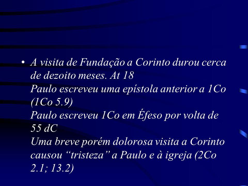 A visita de Fundação a Corinto durou cerca de dezoito meses. At 18 Paulo escreveu uma epístola anterior a 1Co (1Co 5.9) Paulo escreveu 1Co em Éfeso po
