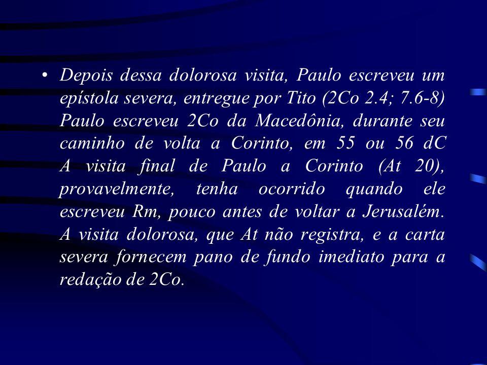 Depois dessa dolorosa visita, Paulo escreveu um epístola severa, entregue por Tito (2Co 2.4; 7.6-8) Paulo escreveu 2Co da Macedônia, durante seu camin