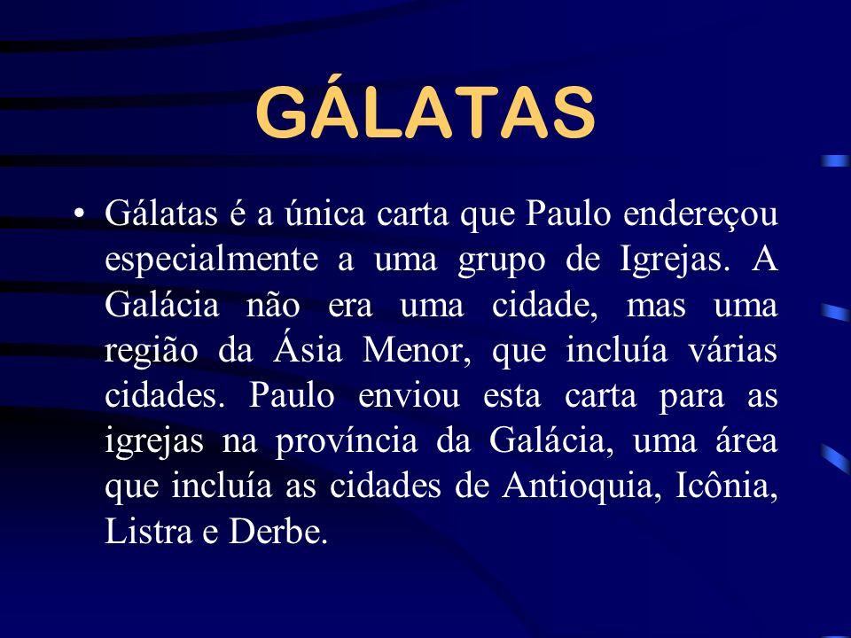 GÁLATAS Gálatas é a única carta que Paulo endereçou especialmente a uma grupo de Igrejas. A Galácia não era uma cidade, mas uma região da Ásia Menor,