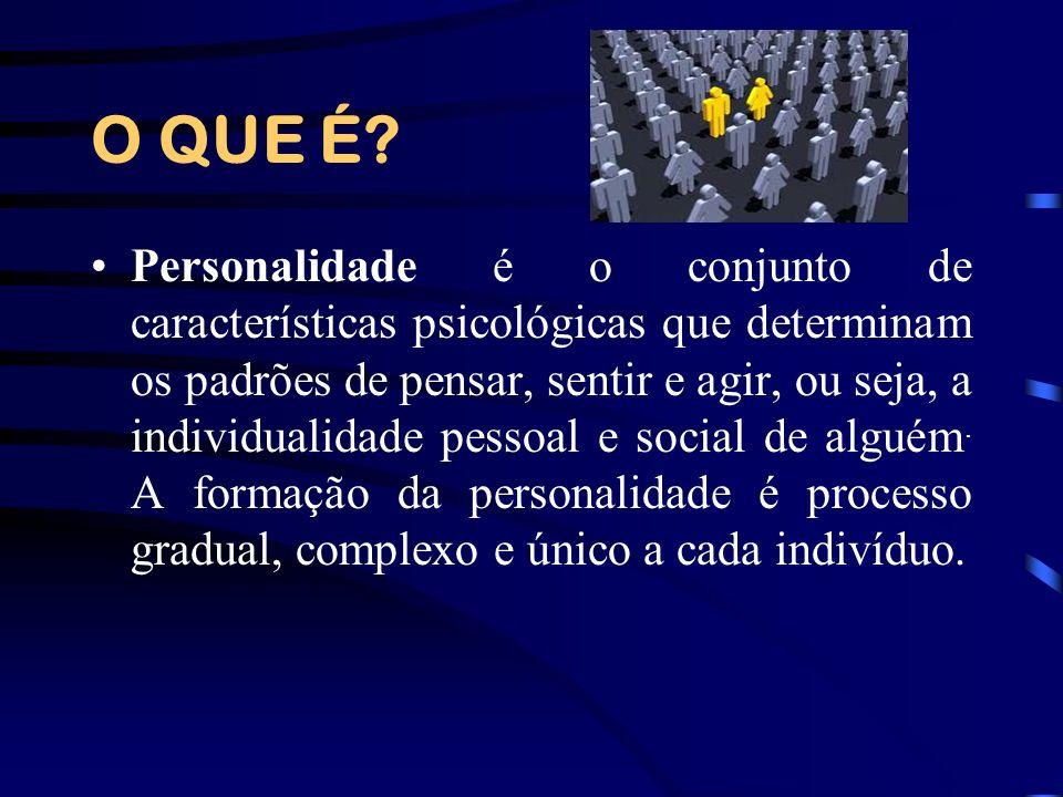 O QUE É? Personalidade é o conjunto de características psicológicas que determinam os padrões de pensar, sentir e agir, ou seja, a individualidade pes