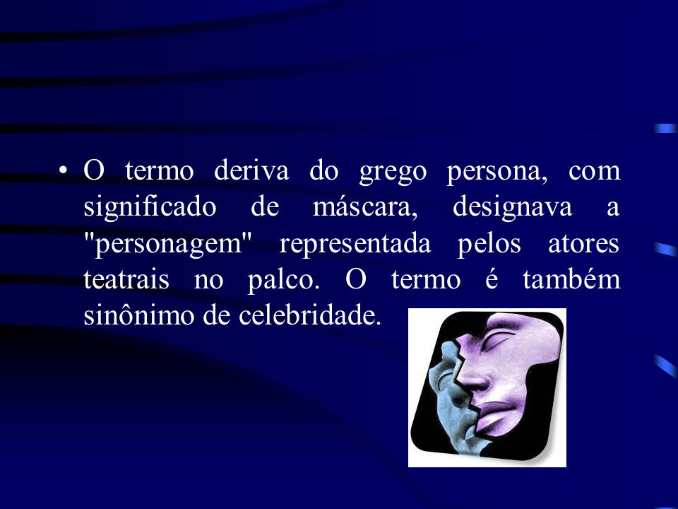 O termo deriva do grego persona, com significado de máscara, designava a