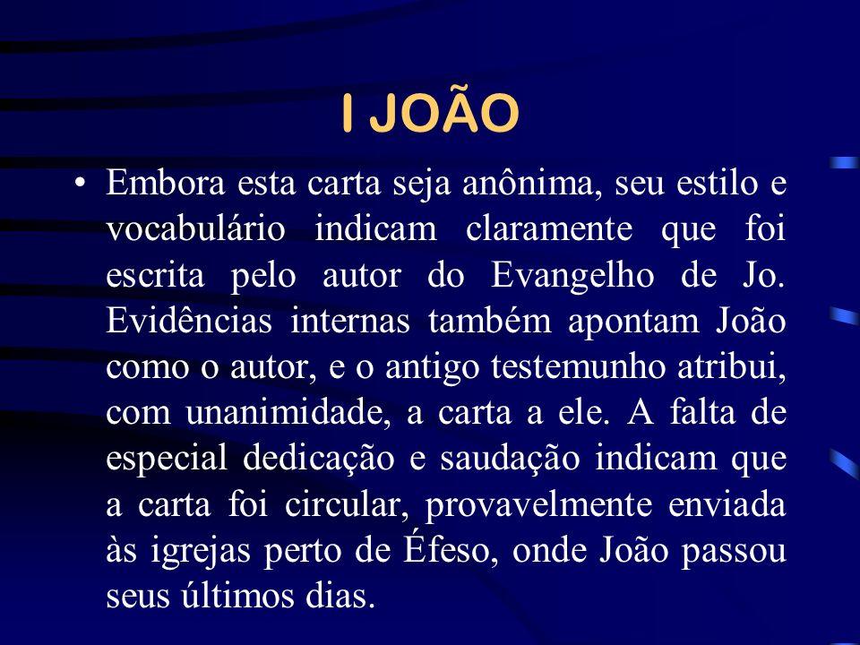 I JOÃO Embora esta carta seja anônima, seu estilo e vocabulário indicam claramente que foi escrita pelo autor do Evangelho de Jo. Evidências internas