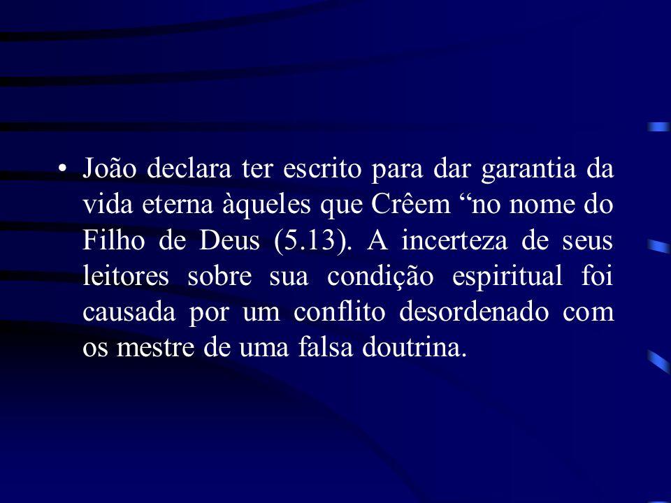 João declara ter escrito para dar garantia da vida eterna àqueles que Crêem no nome do Filho de Deus (5.13). A incerteza de seus leitores sobre sua co