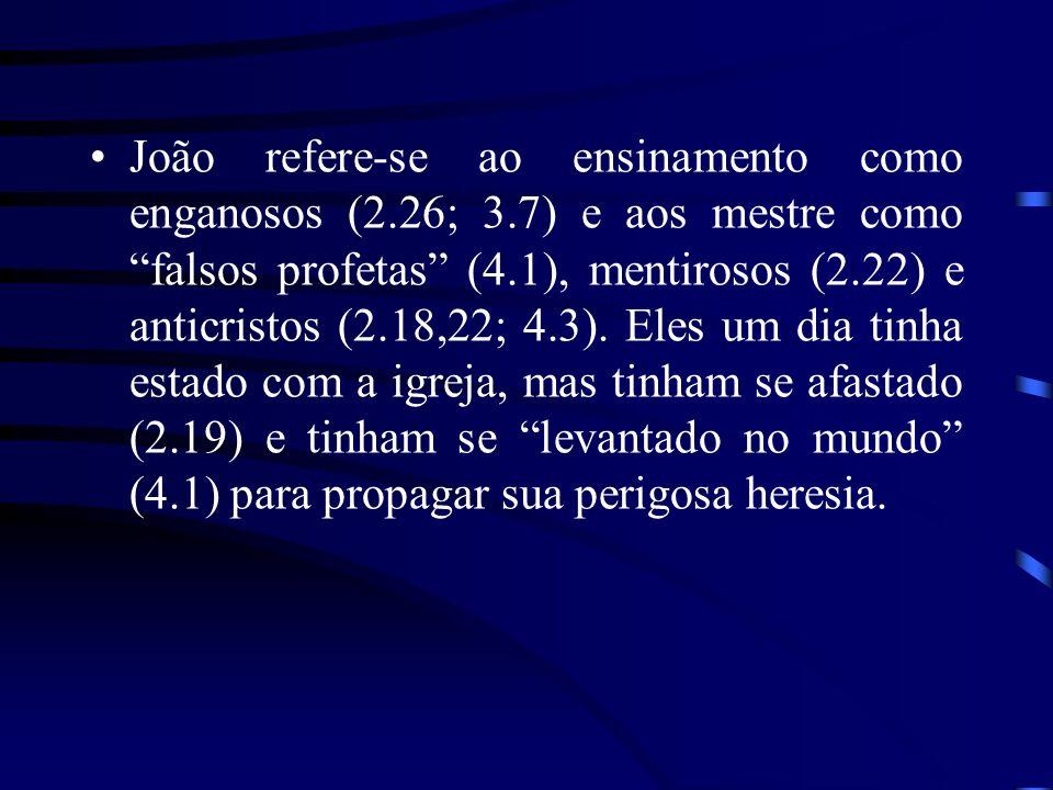 João refere-se ao ensinamento como enganosos (2.26; 3.7) e aos mestre como falsos profetas (4.1), mentirosos (2.22) e anticristos (2.18,22; 4.3).