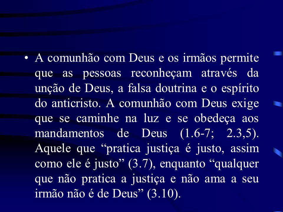 A comunhão com Deus e os irmãos permite que as pessoas reconheçam através da unção de Deus, a falsa doutrina e o espírito do anticristo. A comunhão co