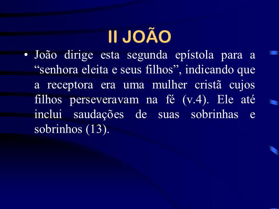 II JOÃO João dirige esta segunda epístola para a senhora eleita e seus filhos, indicando que a receptora era uma mulher cristã cujos filhos perseverav