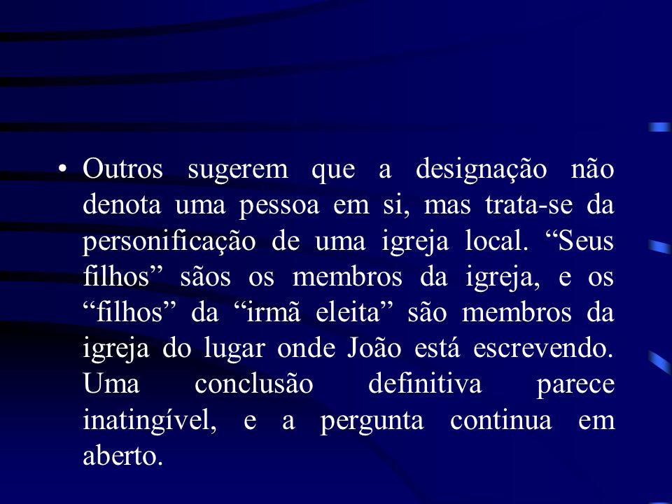 Outros sugerem que a designação não denota uma pessoa em si, mas trata-se da personificação de uma igreja local.