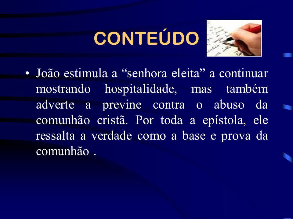 CONTEÚDO João estimula a senhora eleita a continuar mostrando hospitalidade, mas também adverte a previne contra o abuso da comunhão cristã.