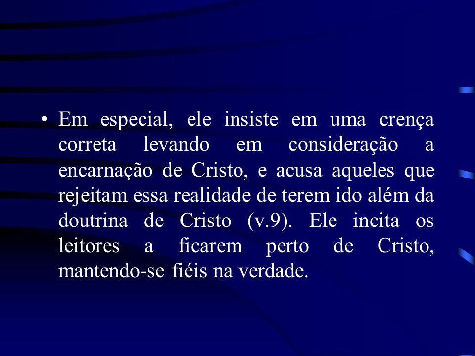 Em especial, ele insiste em uma crença correta levando em consideração a encarnação de Cristo, e acusa aqueles que rejeitam essa realidade de terem id