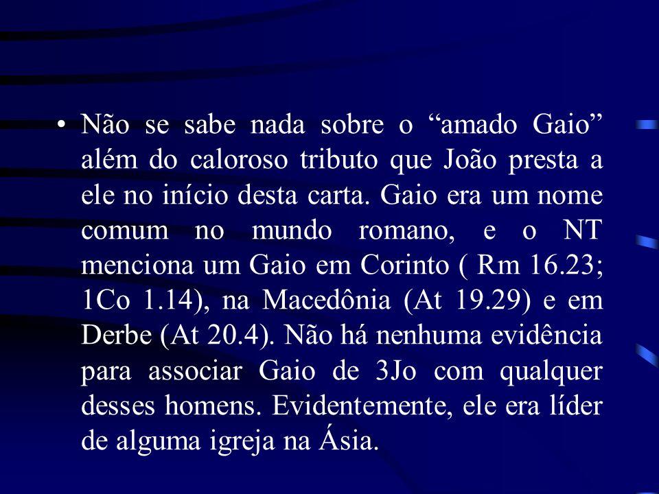 Não se sabe nada sobre o amado Gaio além do caloroso tributo que João presta a ele no início desta carta. Gaio era um nome comum no mundo romano, e o