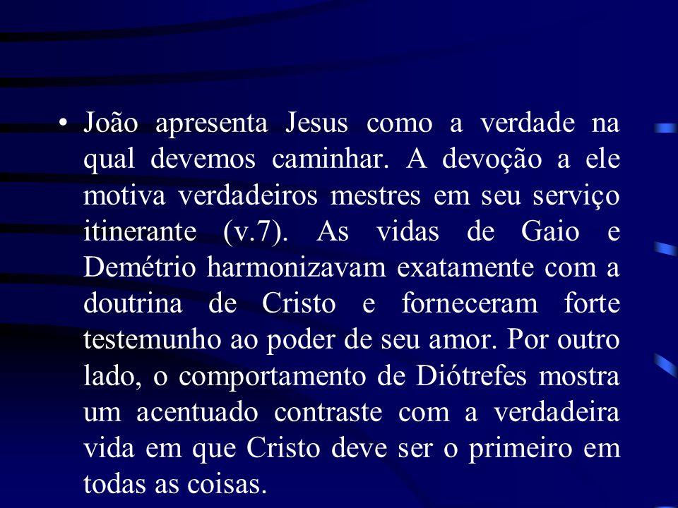 João apresenta Jesus como a verdade na qual devemos caminhar. A devoção a ele motiva verdadeiros mestres em seu serviço itinerante (v.7). As vidas de