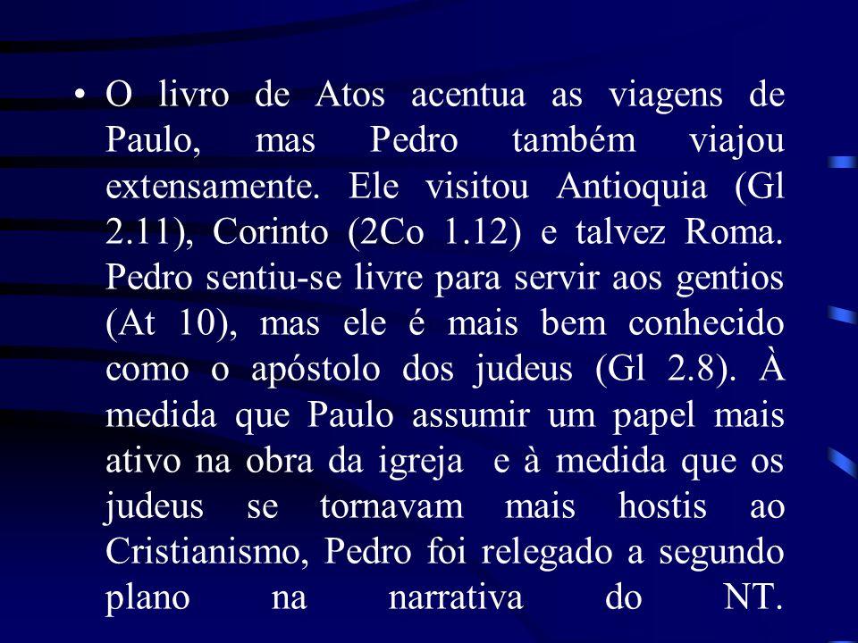 O livro de Atos acentua as viagens de Paulo, mas Pedro também viajou extensamente. Ele visitou Antioquia (Gl 2.11), Corinto (2Co 1.12) e talvez Roma.